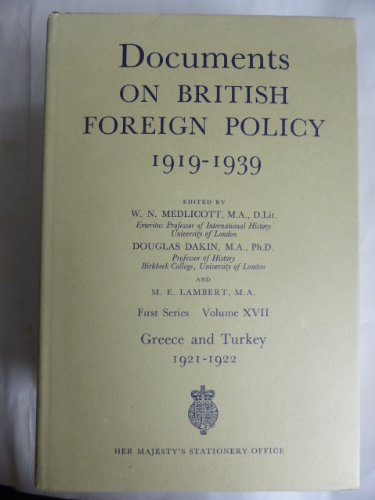 Documents on British Foreign Policy, 1919-39: 1921-22 - Greece and Turkey 1st Series, v. 17: Great ...