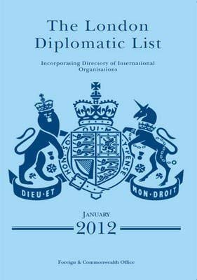 London Diplomatic List 2012: Incorporating Directory of: Great Britain: Foreign