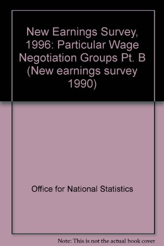 9780116208194: New Earnings Survey, 1996: Particular Wage Negotiation Groups Pt. B (New Earnings Survey 1990)