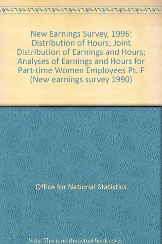 9780116208231: New Earnings Survey, 1996: Distribution of Hours; Joint Distribution of Earnings and Hours; Analyses of Earnings and Hours for Part-time Women Employees Pt. F (New earnings survey 1990)