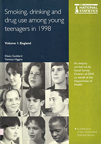 Smoking, Drinking and Drug Use Among Young Teenagers in 1998, Volume 1: England: Goddard, Eileen; ...