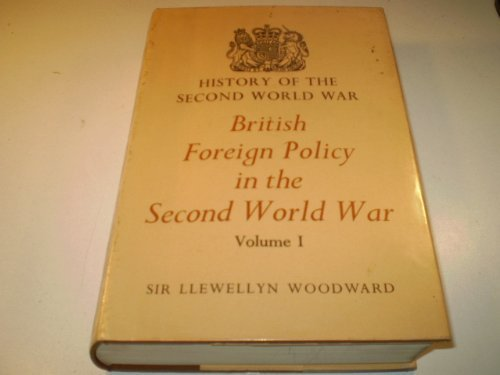 British Foreign Policy in the Second World War, Volume I: Woodward, Sir Llewellyn
