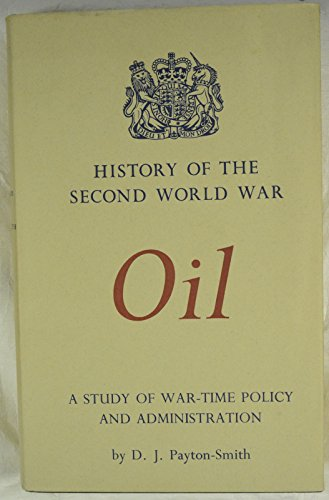 9780116300744: Oil: A Study of War-time Policy and Administration (History of 2nd World War, U.S.Civil)