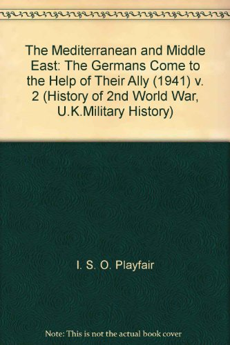 9780116301154: The Mediterranean and Middle East: The Germans Come to the Help of Their Ally (1941) v. 2 (History of 2nd World War, U.K.Military History)