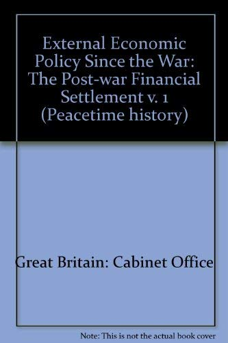 9780116301864: External Economic Policy Since the War: The Post-war Financial Settlement v. 1 (Peacetime history)