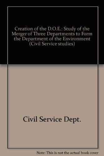 9780116302342: Creation of the D.O.E.: Study of the Merger of Three Departments to Form the Department of the Environment (Civil service studies)
