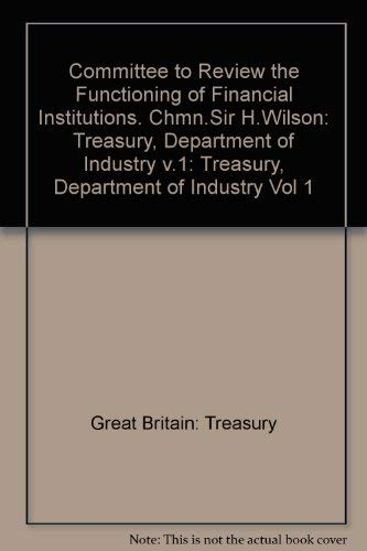 9780116306951: Committee to Review the Functioning of Financial Institutions. Chmn.Sir H.Wilson: Treasury, Department of Industry v.1 (Vol 1)