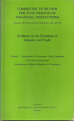9780116307019: Committee to Review the Functioning of Financial Institutions. Chmn.Sir H.Wilson: Association of Investment Trust Companies, Unit Trust Association, ... of British Chambers of Commerce Vol 7