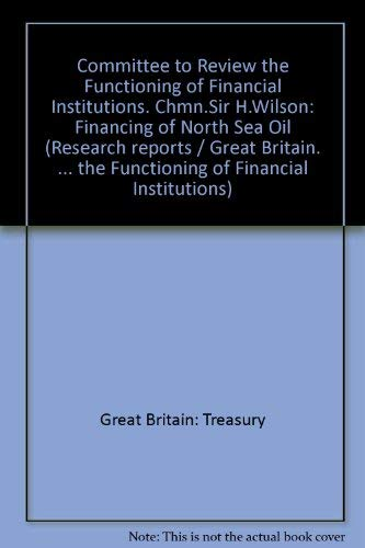 9780116307057: Committee to Review the Functioning of Financial Institutions. Chmn.Sir H.Wilson: Financing of North Sea Oil (Research report - Committee to Review the Functioning of Financial Institutions ; no. 2)