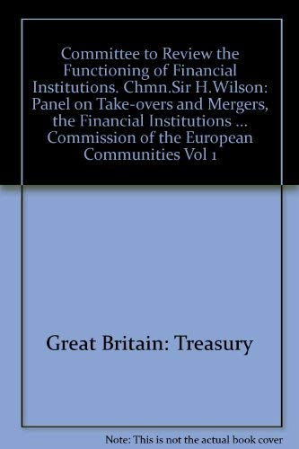 9780116307071: Committee to Review the Functioning of Financial Institutions. Chmn.Sir H.Wilson: Panel on Take-overs and Mergers, the Financial Institutions ... Commission of the European Communities Vol 1