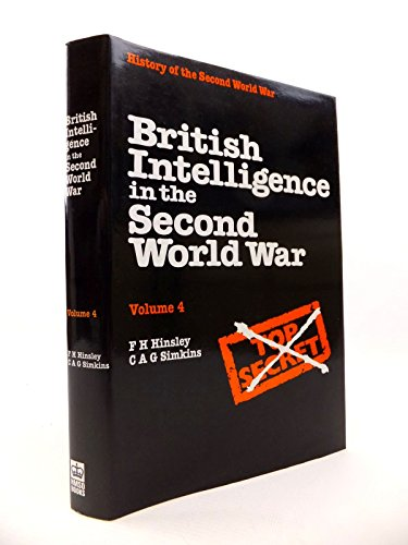 BRITISH INTELLIGENCE IN THE SECOND WORLD WAR: VOLUME 4: Sir F H Hinsley and C A G Simkins