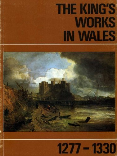 King's Works in Wales: 1277-1330: Great Britain: Department of the Environment