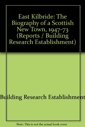 9780116707512: East Kilbride: The Biography of a Scottish New Town, 1947-73 (Reports / Building Research Establishment)