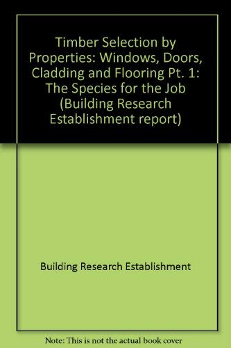 9780116707529: Timber Selection by Properties: Windows, Doors, Cladding and Flooring Pt. 1: The Species for the Job (Building Research Establishment report)