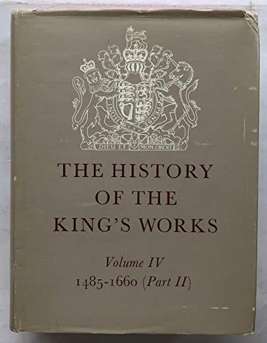 9780116708328: The History of the King's Works: 1485-1660 v.4: 1485-1660 Vol 4
