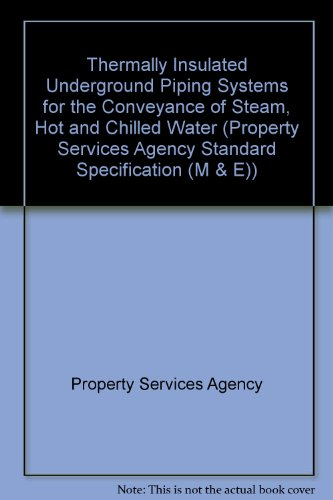 9780116715357: Thermally Insulated Underground Piping Systems for the Conveyance of Steam, Hot and Chilled Water (Property Services Agency Standard Specification (M & E))