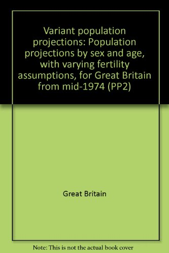 9780116905406: Variant population projections: Population projections by sex and age with varying fertility assumptions, for Great Britain, from mid-1974 (Series PP2)