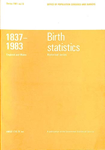 9780116911872: Birth Statistics - Historical Series of Statistics from Registrations of Births in England and Wales, 1837-1983 (Series FM1)