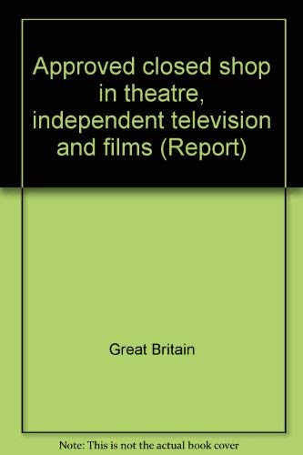 9780117002166: Approved closed shop in theatre, independent television and films (Report - Commission on Industrial Relations ; no. 40)