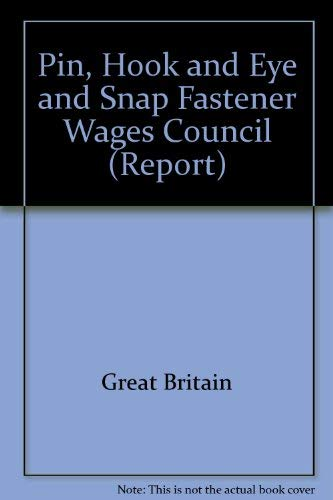 9780117002272: Pin, Hook and Eye and Snap Fastener Wages Council (Report - Commission on Industrial Relations ; no. 49)