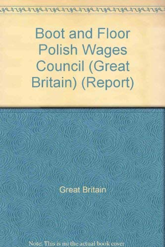 9780117002296: Boot and Floor Polish Wages Council (Great Britain) (Report - Commission on Industrial Relations ; no. 51)
