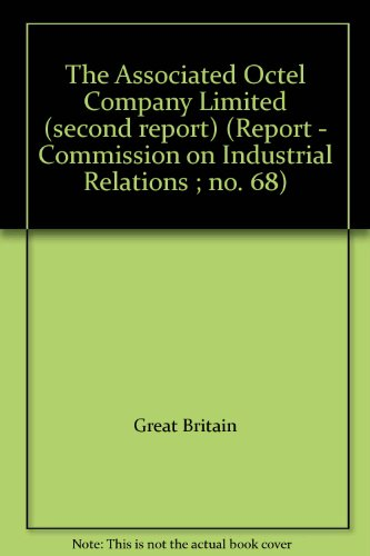 9780117002463: The Associated Octel Company Limited (second report) (Report - Commission on Industrial Relations ; no. 68)