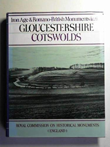 Iron Age and Romano-British Monuments in the Gloucestershire Cotswolds. Ancient and Historical Mo...