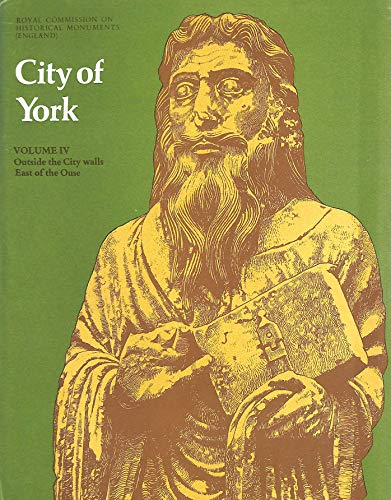 9780117007192: An inventory of the historical monuments in the city of York: volume 4. Outside the City Walls East of the Ouse