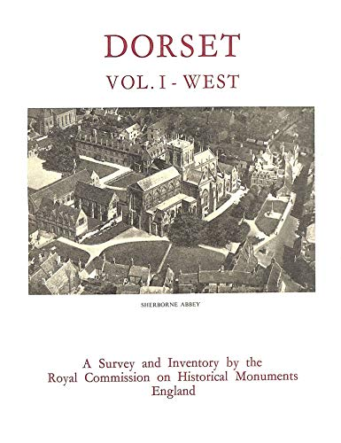 9780117007208: An Inventory of Historical Monuments in the County of Dorset: VOLUME I: West Dorset