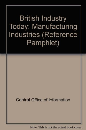 9780117007581: British Industry Today: Manufacturing Industries (Reference Pamphlet)