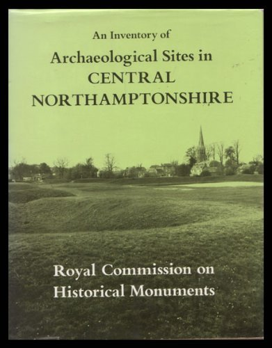 9780117008526: An Inventory of the Historical Monuments in the County of Northampton: Vol 2. Archaeological Sites in Central Northamptonshire