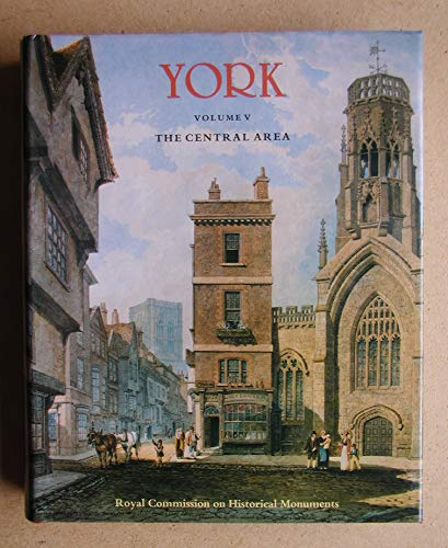 9780117008922: An Inventory of the Historical Monuments in the City of York: The Central Area v. 5