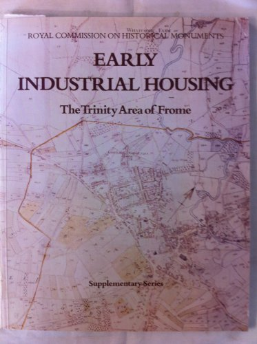 9780117009073: Early Industrial Housing: Trinity Area of Frome (Supplementary series / Royal Commission on Historical Monuments)
