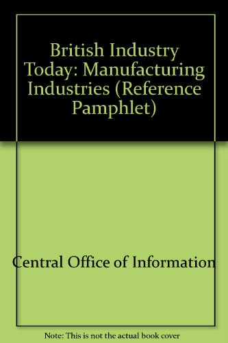 9780117009202: British Industry Today: Manufacturing Industries (Reference Pamphlet)