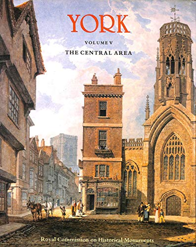 An Inventory of the Historical Monuments in the City of York Volume V The Central Area: Great ...