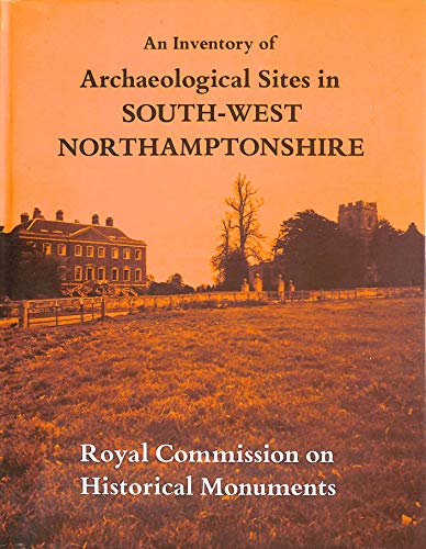 9780117009943: Inventory of the Historical Monuments in the County of Northampton: Archaeological Sites in South-west Northamptonshire v. 4