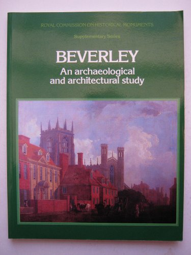 9780117011298: Beverley: An Archaeological and Architectural Study (Supplementary series / Royal Commission on Historical Monuments England)
