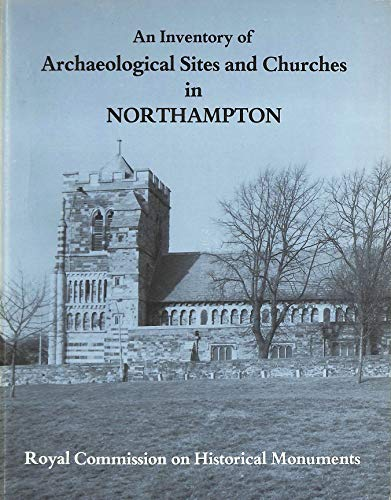 9780117011908: An Inventory of the Historical Monuments in the County of Northampton, Volume V: Archaeological Sites and Churches in Northampton