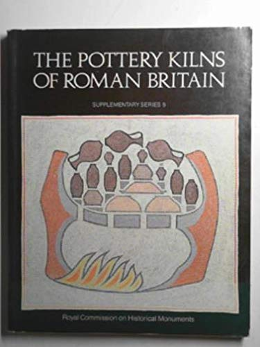 9780117012035: The Pottery Kilns of Roman Britain (Royal Commission on Historical Monuments supplementary series)