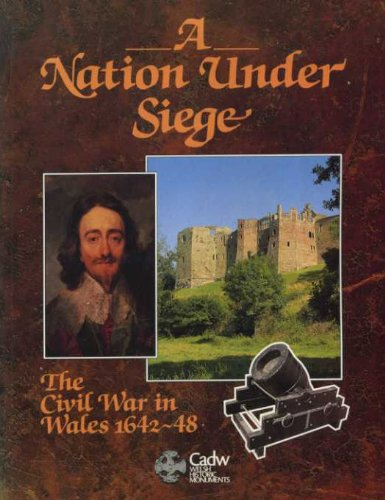 9780117012226: A Nation Under Siege: Civil War in Wales, 1642-48 (Cadw Theme)