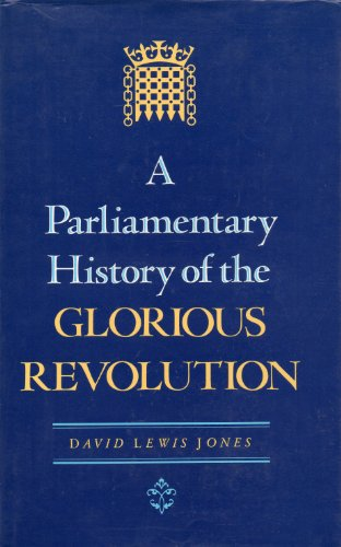 A Parliamentary History of the Glorious Revolution: Jones, David Lewis