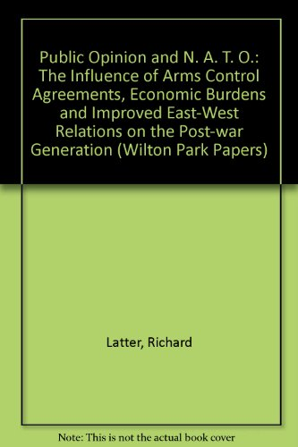 9780117015319: Public Opinion and N. A. T. O.: The Influence of Arms Control Agreements, Economic Burdens and Improved East-West Relations on the Post-war Generation (Wilton Park Papers)