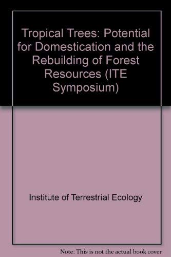 9780117015623: Tropical Trees: Potential for Domestication and the Rebuilding of Forest Resources (ITE Symposium)