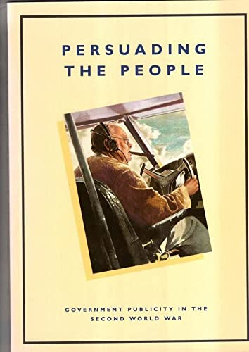 9780117018853: Persuading the People: Government Publicity in the Second World War