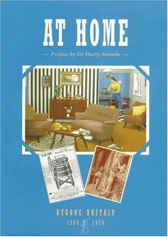 9780117018976: At Home: 1900-1970 (Bygone Britain)