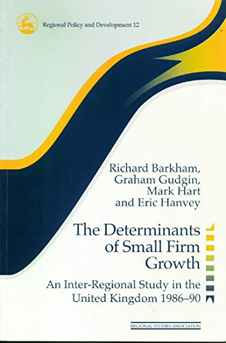 The Determinants of Small Firm Growth: An Inter-Regional Study in the United Kingdom 1986-90 (Regions and Cities) (9780117023581) by Richard Barkham; Graham Gudgin; Mark Hart