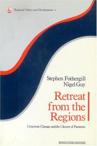 9780117023710: Retreat from the Regions: Corporate Change and the Closure of Factories (Regions, Cities & Public Policy)
