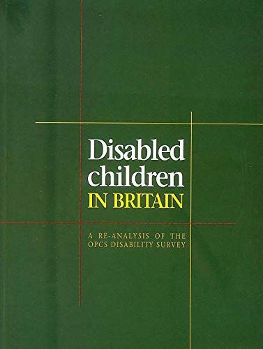 9780117023949: Disabled Children in Britain: A Re-analysis of the OPCS Disability Surveys