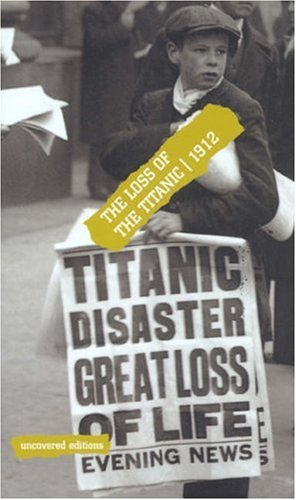 9780117024038: The Loss of the Titanic, 1912 (Uncovered Editions)