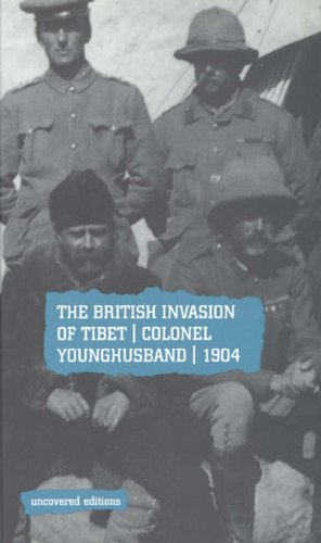 9780117024090: The British Invasion of Tibet: Colonel Younghusband, 1904 (Uncovered Editions)